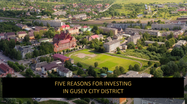 Five reasons for investing in Gusev city district